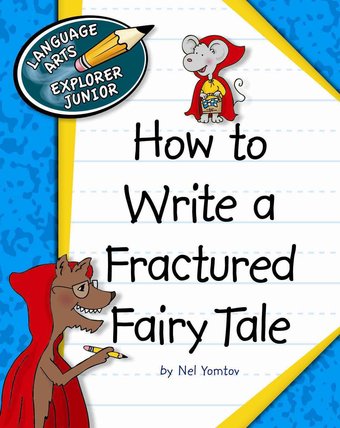 How to Write a Fractured Fairy Tale By Petelinsek, Kathleen (ILT)/ Yomtov, Nel